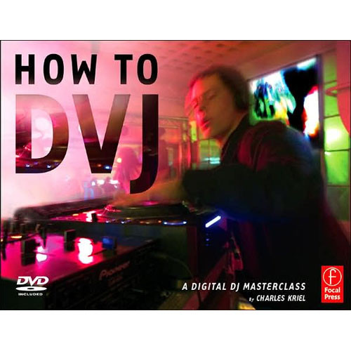 Focal Press Book/DVD: How to DVJ by Charles Kriel