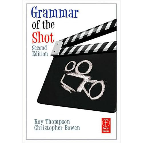 Focal Press Book:  Grammar of the Shot (2nd Edition) by Roy Thompson & Christopher J. Bowen