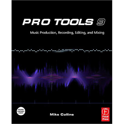 Focal Press Pro Tools 9:Music Production, Recording, Editing & Mixing, 1st Edition