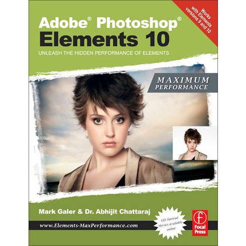 Focal Press Book: Adobe Photoshop Elements 10: Maximum Performance: Unleash the Hidden Performance of Elements