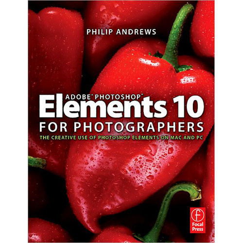 Focal Press Book: Adobe Photoshop Elements 10 for Photographers: The Creative Use of Photoshop Elements on Mac and PC