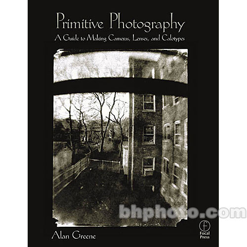 Focal Press Book: Primitive Photography: A Guide to Making Cameras, Lenses, and Calotypes (Paperback)