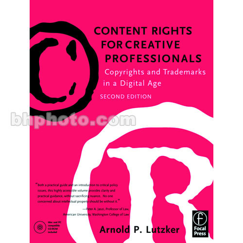 Focal Press Book: Content Rights for Creative Professionals: Copyrights & Trademarks in a Digital Age, Second Edition by Arnold P. Lutzker (Editor)
