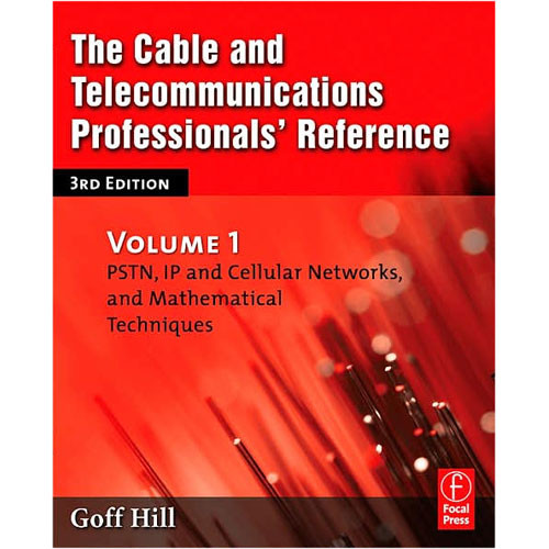 Focal Press The Cable and Telecommunications Professionals' Reference by Goff Hill