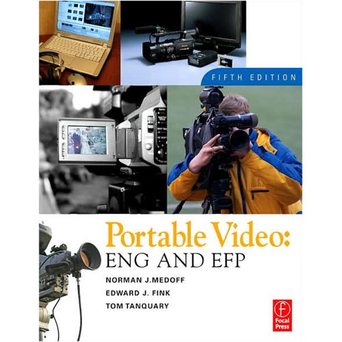 Focal Press Book: Portable Video: ENG and EFP, 5th Edition by Norman J. Medoff and Edward J. Fink