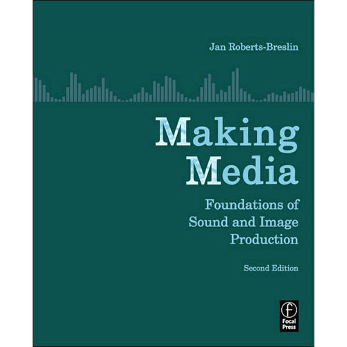 Focal Press Book: Making Media: Foundations of Sound and Image Production by Jan Roberts-Breslin