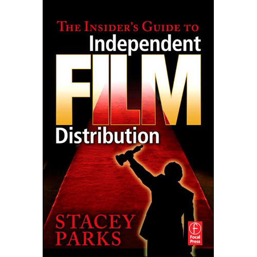 Focal Press Book: The Insider's Guide to Independent Film Distribution by Stacey Parks