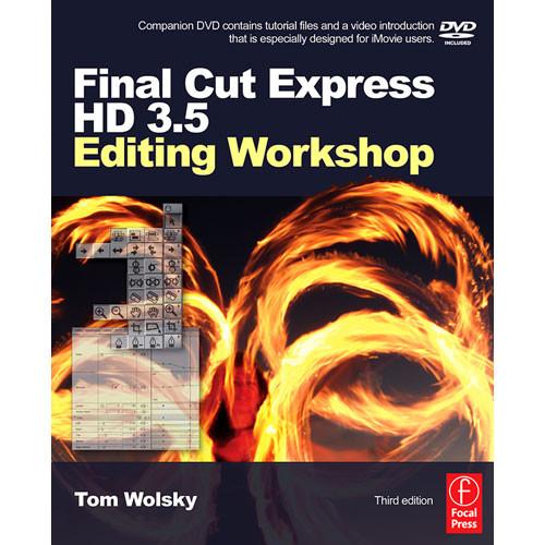 Focal Press Final Cut Express HD 3.5 Editing Workshop by Tom Wolsky