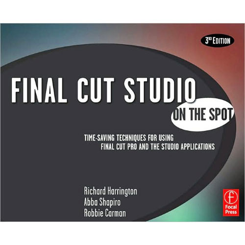 Focal Press Final Cut Studio On the Spot by Richard Harrington, Abba Shapiro, and Robbie Carman