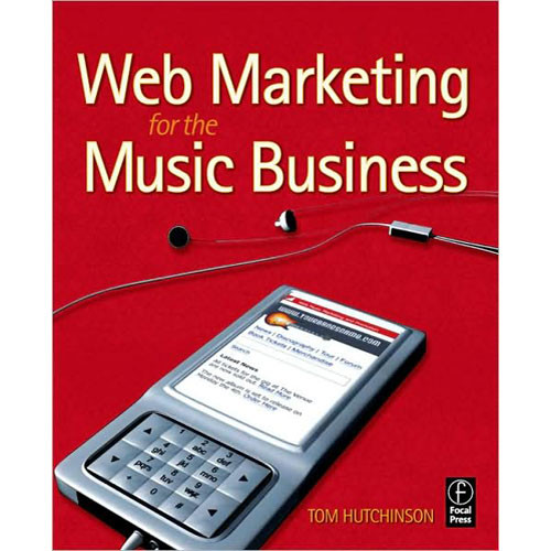 Focal Press Book: Web Marketing for the Music Business by Tom Hutchison