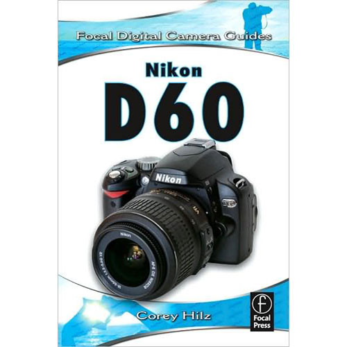 Focal Press Book: Nikon D60 by Corey Hilz, Danielle Monroe