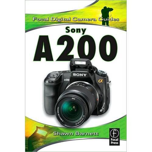 Focal Press Book: Focal Digital Camera Guide for the Sony A200 Digital SLR Camera by Shawn Barnett