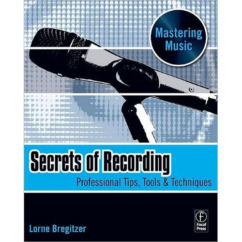 Focal Press Book: Secrets of Recording by Lorne Bregitzer