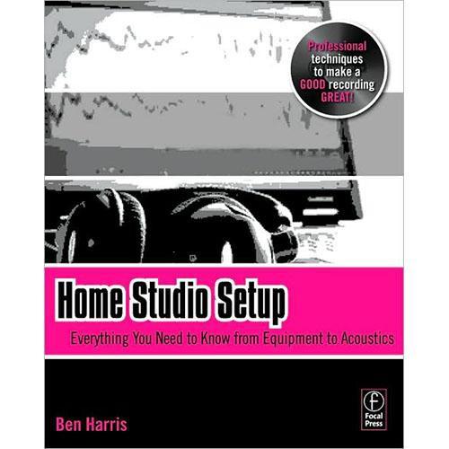 Focal Press Book: Home Studio Setup by Ben Harris