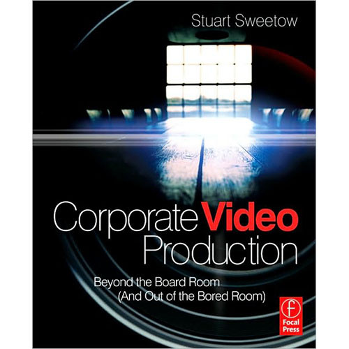 Focal Press Book: Corporate Video Production: Beyond the Board Room (And OUT of the Bored Room)