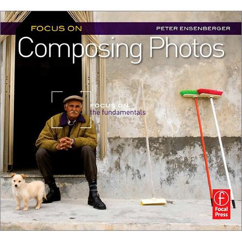 Focal Press Focal Press Book: Focus On Composing Photos: Focus on the Fundamentals