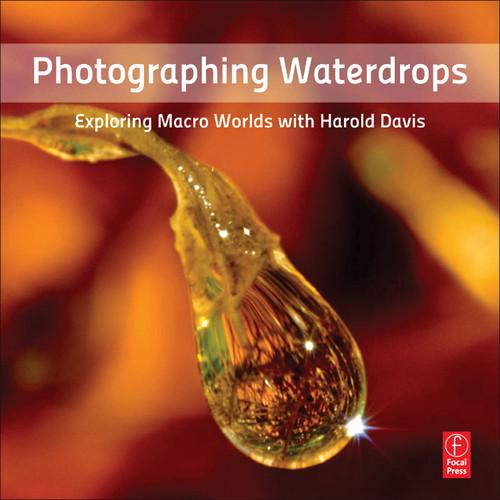 Focal Press Book: Photographing Waterdrops: Exploring Macro Worlds with Harold Davis