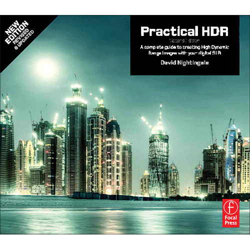 Focal Press Book: Practical HDR, 2nd Edition: A Complete Guide to Creating High Dynamic Range Images With Your DSLR