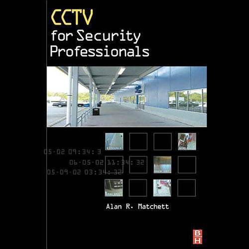 Focal Press Book:  CCTV for Security Professionals by Alan Matchett