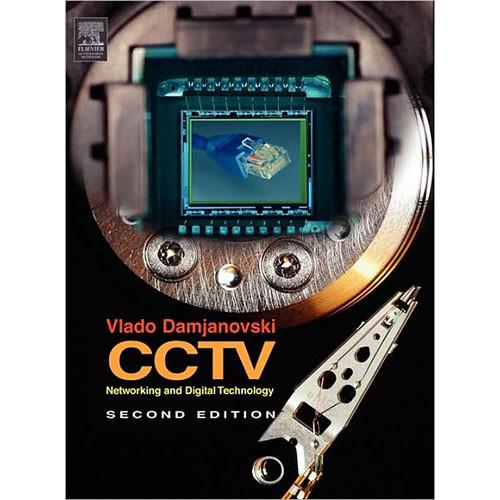 Focal Press Book: CCTV, Networking and Digital Technology, 2nd Ed. by Vlado Damjanovski,