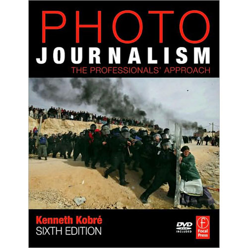 Focal Press Book/DVD: Photojournalism, Sixth Edition: The Professionals' Approach by Kenneth Kobre