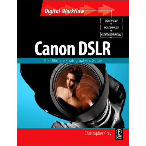 Focal Press Book: Canon DSLR: The Ultimate Photographer's Guide by Christopher Grey