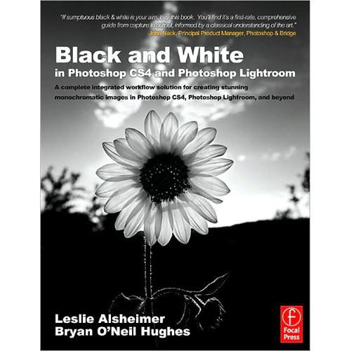 Focal Press Book: Black and White in Photoshop CS4 and Lightroom, 2nd Edition by Leslie Alsheimer and Bryan O'Neil