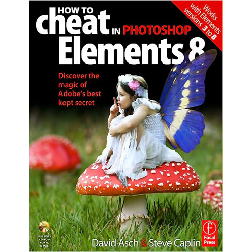 Focal Press Book: How to Cheat in Photoshop Elements 8 by David Asch, Steve Caplin
