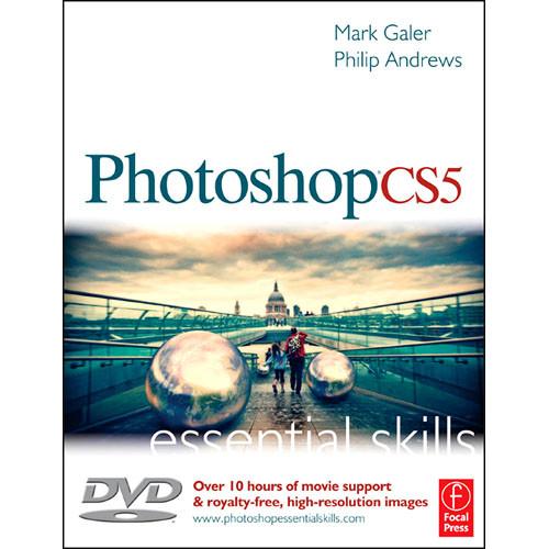 Focal Press DVD: Photoshop CS5: Essential Skills by Mark Galer, Philip Andrews
