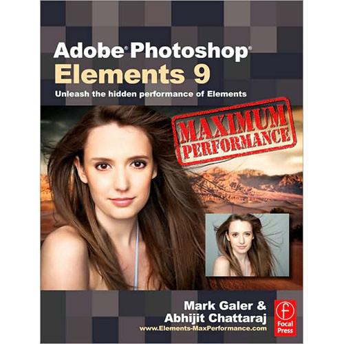 Focal Press Adobe Photoshop Elements 9: Maximum Performance by Mark Galer, Abhijit Chattaraj