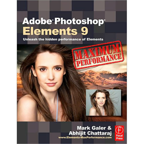 Focal Press Adobe Photoshop Elements 9: Maximum Performance by Mark Galer, Abhijit Chattaraj