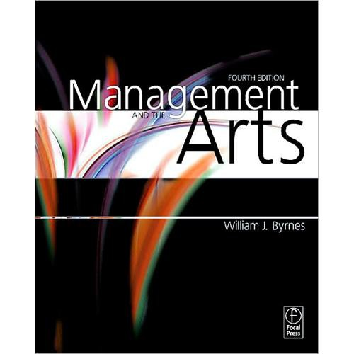 Focal Press Book: Management and the Arts (4th Edition) by William Byrnes
