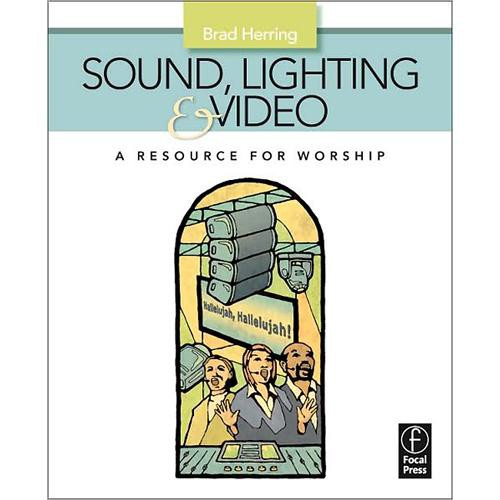 Focal Press Book: Sound, Lighting and Video: A Resource for Worship