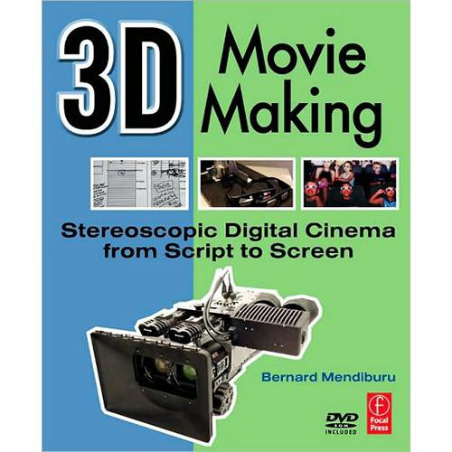 Focal Press Book + DVD :  3D Movie Making:  Stereoscopic Digital Cinema from Script to Screen by Bernard Mendiburu