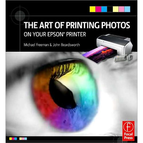 Focal Press Book: The Art of Printing Photos on Your Epson Printer by Michael Freeman, John Beardsworth