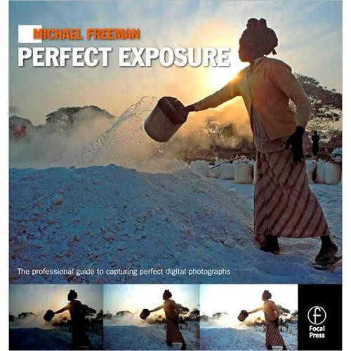 Focal Press Book: Michael Freeman's Perfect Exposure by Michael Freeman