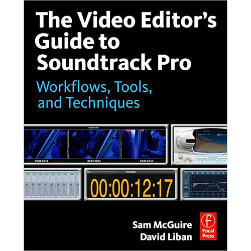 Focal Press Book/DVD: The Video Editor's Guide to Soundtrack Pro by Sam McGuire, David Liban
