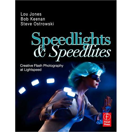 Focal Press Book:  Speedlights & Speedlites: Creative Flash Photography at the Speed of Light by Lou Jones, Bob Keenan, & Stephen Ostrowski