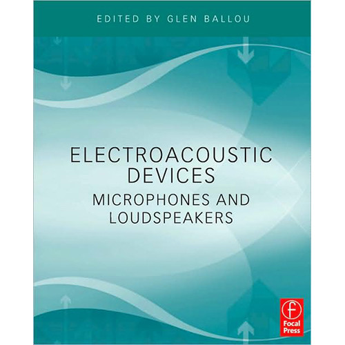 Focal Press Book: Electroacoustic Devices: Microphones and Loudspeakers by Glen Ballou (Editor)