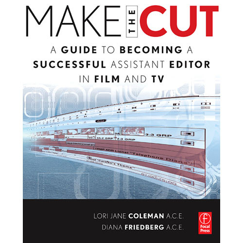 Focal Press Book: Make the Cut: A Guide to Becoming a Successful Assistant Editor in Film and TV