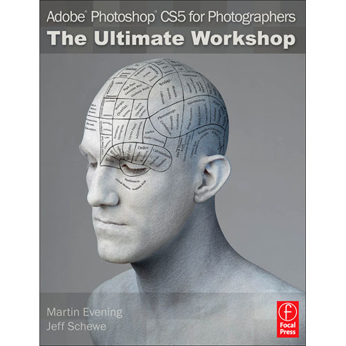 Focal Press Book: Adobe Photoshop CS5 for Photographers: The Ultimate Workshop,2nd ed. by Martin Evening, Jeff Schewe