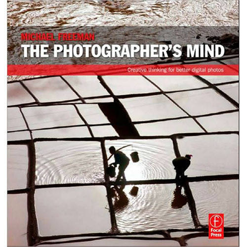 Focal Press Book: The Photographer's Mind: Creative Thinking for Better Digital Photos