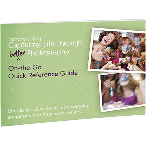 Lackey Ballard Capturing Life Through (Better) Photography Quick Reference Guide