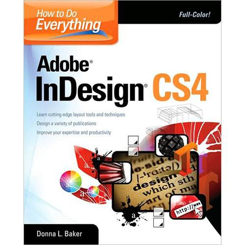 McGraw-Hill Book:  How to do Everything Adobe InDesign CS4 by Donna Baker