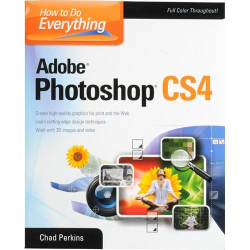 McGraw-Hill Book: How to Do Everything Adobe Photoshop CS4 by Chad Perkins
