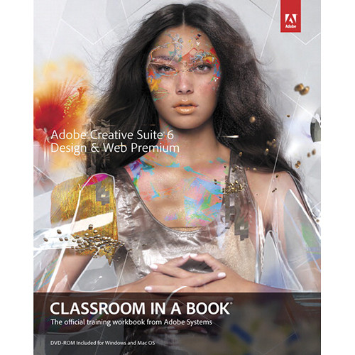 Adobe Press Book: Adobe Creative Suite 6 Design & Web Premium Classroom in a Book