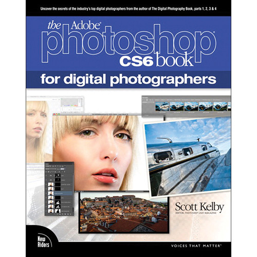 New Riders Book: The Adobe Photoshop CS6 Book for Digital Photographers (First Edition)