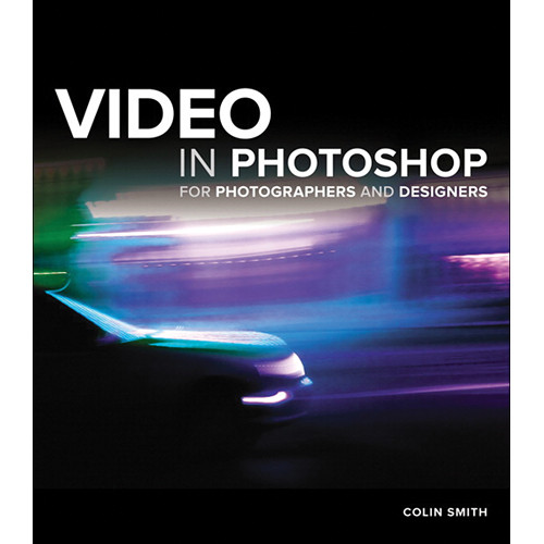 Peachpit Press Book: Video in Photoshop for Photographers and Designers