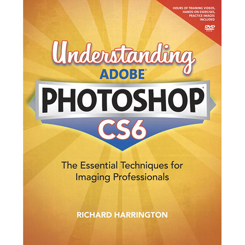 Peachpit Press Book: Understanding Adobe Photoshop CS6: The Essential Techniques for Imaging Professionals