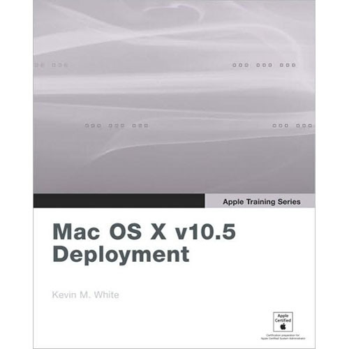 Pearson Education Book: Apple Training Series: Mac OS X v10.5 Deployment v10.5 by Kevin White